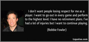 don't want people losing respect for me as a player. I want to go ...