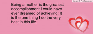 Being a mother is the greatest accomplishment I could have ever ...