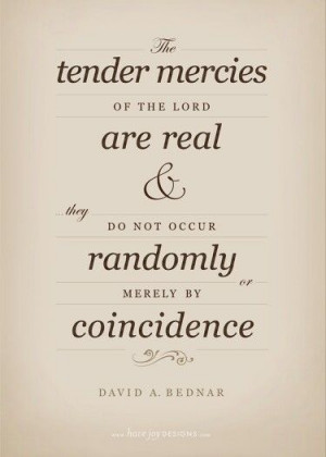 Tender mercies. I am living proof of this. so thankful for tender ...