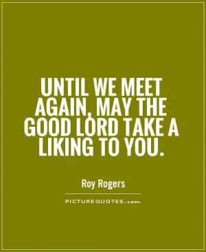 Until We Meet Again Quotes Until we meet again,