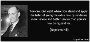 ... and better service than you are now being paid for. - Napoleon Hill