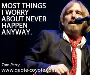 Tom Petty Most Things I Worry About Never Happen Any Way