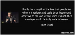 only the strength of the love that people feel when it is reciprocated ...