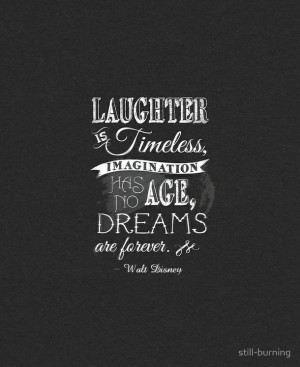... dreams, forever, growing up, laugh, quote, timeless, walt, walt disney