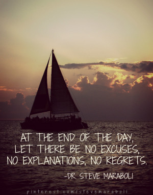 ... end of the day, let there be no excuses, no explanations, no regrets