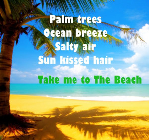 Palm trees, Ocean breeze, Salty air, Sun kissed hair. Take me to The ...