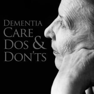 Caring For The Elderly Quotes Dementia care dos and donts