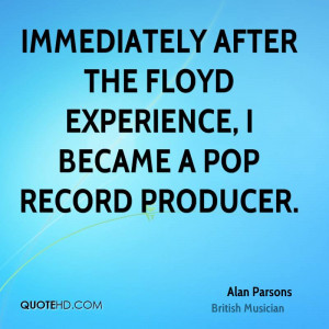 ... after the Floyd experience, I became a pop record producer