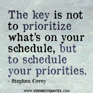 ... your schedule, but to schedule your priorities - Stephen Covey QUOTES