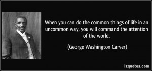 When you can do the common things of life in an uncommon way, you will ...