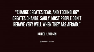Change creates fear, and technology creates change. Sadly, most people ...