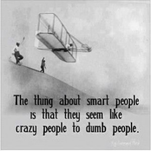 The thing about smart people....