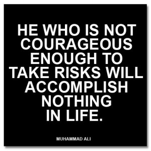 Muhammad Ali: He who is not courageous enough to take risks will ...