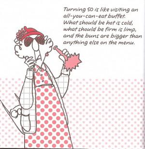 on turning 50Maxine Mania, Maxine Quotes Birthday, Funny Turning 50 ...