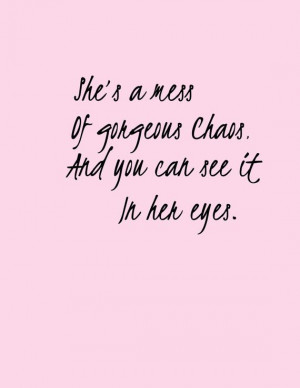 trueLife Quotes, Shes A Mess Of Gorgeous Chaos, Beautiful Chaos Quotes ...