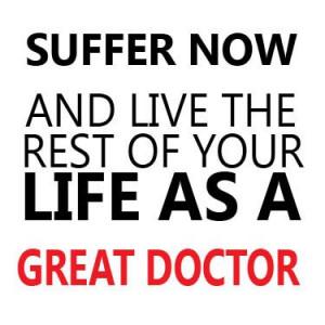 student doctors medicine quotes hell med school mcats medicine medical ...