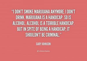 quote-Gary-Johnson-i-dont-smoke-marijuana-anymore-i-dont-186457.png