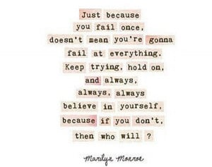 Always, always, always believe in yourself!