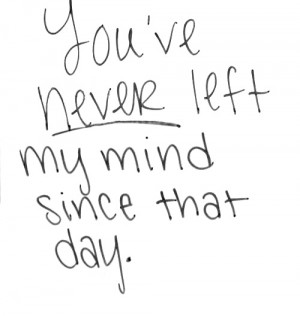 """You've Never Left My Mind Since That Day """" ~ Sad Quote"""