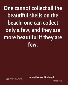 One cannot collect all the beautiful shells on the beach. One can ...