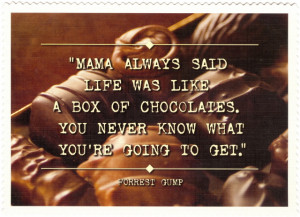 Mama always said life was like a box of chocolates. You never know ...