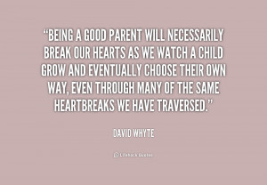 ... good parent will necessarily break 224392 Being A Good Parent Quotes