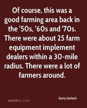 ... good farming area back in the 50s 60s and 70s there were about 25 farm