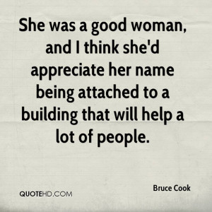 ... -cook-quote-she-was-a-good-woman-and-i-think-shed-appreciate-her.jpg