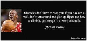 Obstacles don't have to stop you. If you run into a wall, don't turn ...