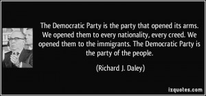 The Democratic Party is the party that opened its arms. We opened them ...