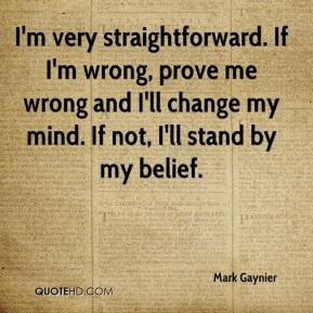 ... -gaynier-quote-im-very-straightforward-if-im-wrong-prove-me-wrong.jpg