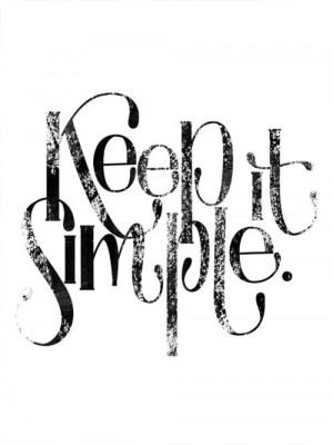 keep it simple...keep it classy.