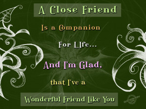 close friend is a companion for life...