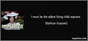 must be the oldest living child soprano. - Kathryn Grayson