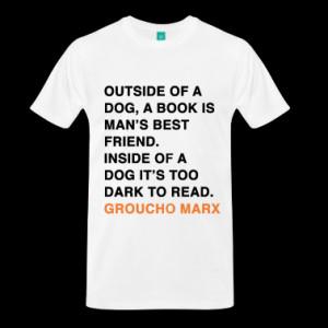 OUTSIDE OF A DOG, A BOOK IS MAN'S BEST FRIEND. INSIDE OF A DOG IT'S ...