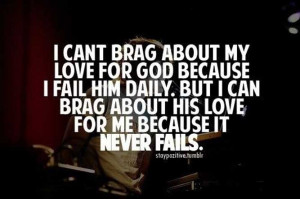 "... can brag about His love for me because it Never Fails."" Love it"