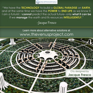 ... .com. I will leave you with some Jacque Fresco quotes and imagery