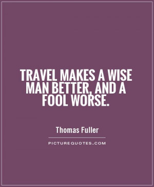 Travel Quotes Wise Quotes Fool Quotes Thomas Fuller Quotes