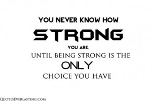 ... strong+you+are+until+being+strong+is+the+only+choice+you+have+quote