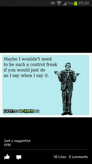 Control freak.