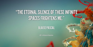 The eternal silence of these infinite spaces frightens me.""
