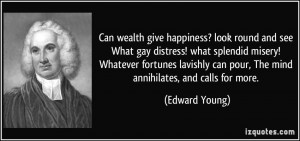 Can wealth give happiness? look round and see What gay distress! what ...