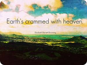Earth's Crammed With Heaven ~ Earth Quote