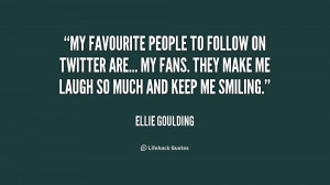 My favourite people to follow on Twitter are... my fans. They make me ...