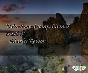 ... competition i crush it charles revson 226 people 100 % like this quote