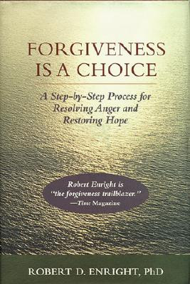 Forgiveness Is A Choice A Step By Step Process For Resolving Anger And ...