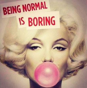 Marilyn had the right idea, why be boring?