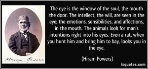 The eye is the window of the soul, the mouth the door. The intellect ...