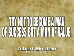 ... to become a man of success but a man of value - Albert Einstein Quotes