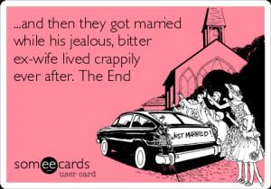 Jealous Ex Wife Quotes Jealous, bitter ex-wife